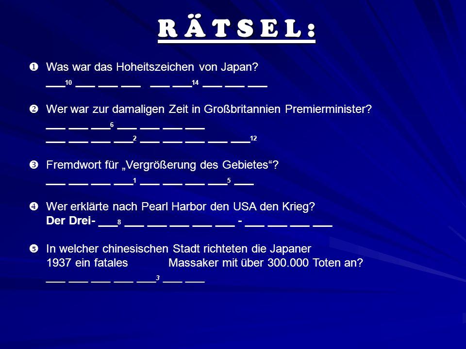 R Ä T S E L : Was war das Hoheitszeichen von Japan? ___ 10 ___ ___ ___ ___ ___ 14 ___ ___ ___ Wer war zur damaligen Zeit in Großbritannien Premiermini