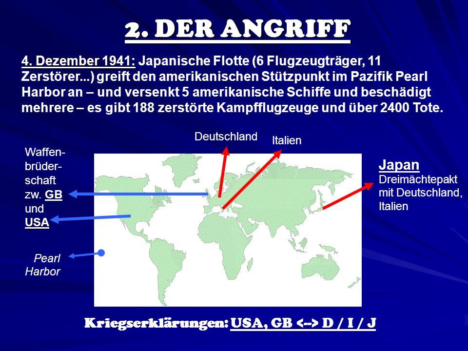 2. DER ANGRIFF 4. Dezember 1941: 4. Dezember 1941: Japanische Flotte (6 Flugzeugträger, 11 Zerstörer...) greift den amerikanischen Stützpunkt im Pazif