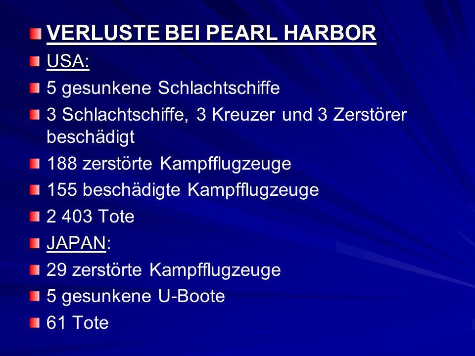 VERLUSTE BEI PEARL HARBOR USA: 5 gesunkene Schlachtschiffe 3 Schlachtschiffe, 3 Kreuzer und 3 Zerstörer beschädigt 188 zerstörte Kampfflugzeuge 155 be
