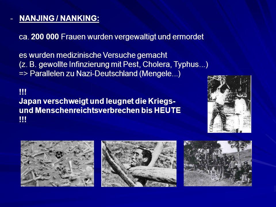 - NANJING / NANKING: ca. 200 000 Frauen wurden vergewaltigt und ermordet es wurden medizinische Versuche gemacht (z. B. gewollte Infinzierung mit Pest