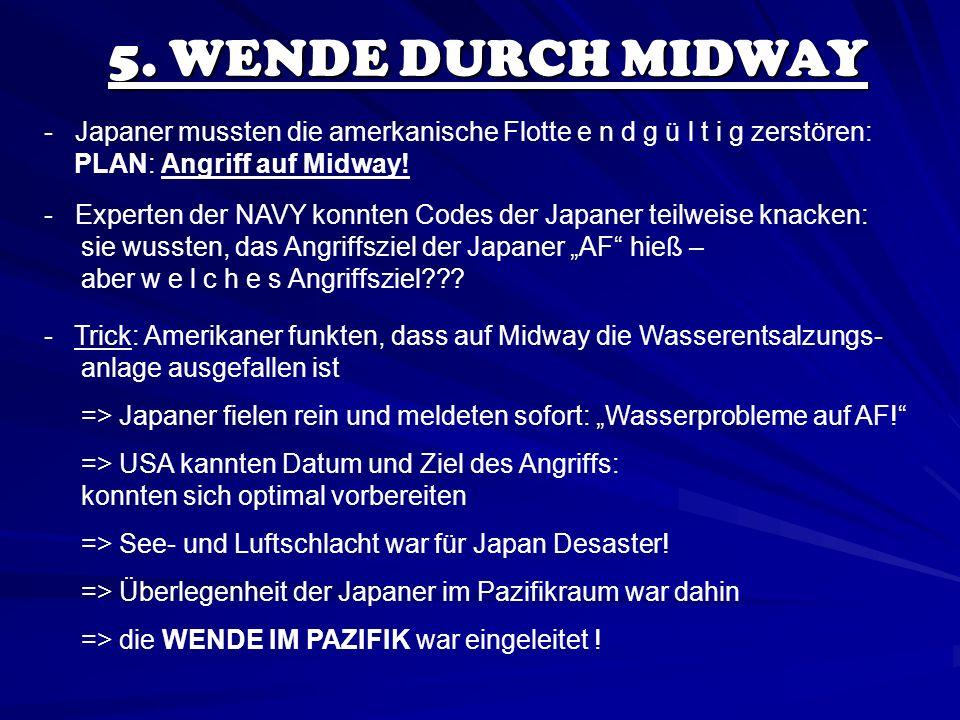 5. WENDE DURCH MIDWAY - Japaner mussten die amerkanische Flotte e n d g ü l t i g zerstören: PLAN: Angriff auf Midway! - Experten der NAVY konnten Cod