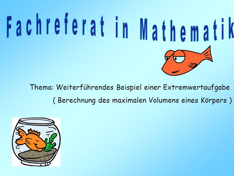 Thema: Weiterführendes Beispiel einer Extremwertaufgabe ( Berechnung des maximalen Volumens eines Körpers )
