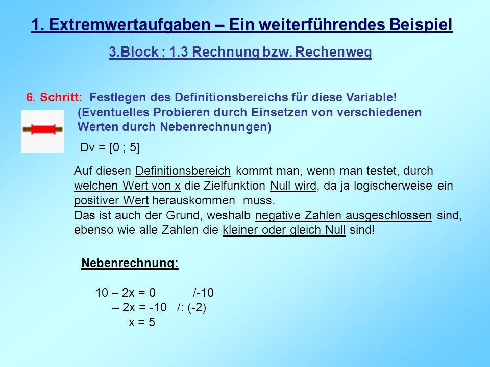 1. Extremwertaufgaben – Ein weiterführendes Beispiel 3.Block : 1.3 Rechnung bzw. Rechenweg 6. Schritt: Festlegen des Definitionsbereichs für diese Var