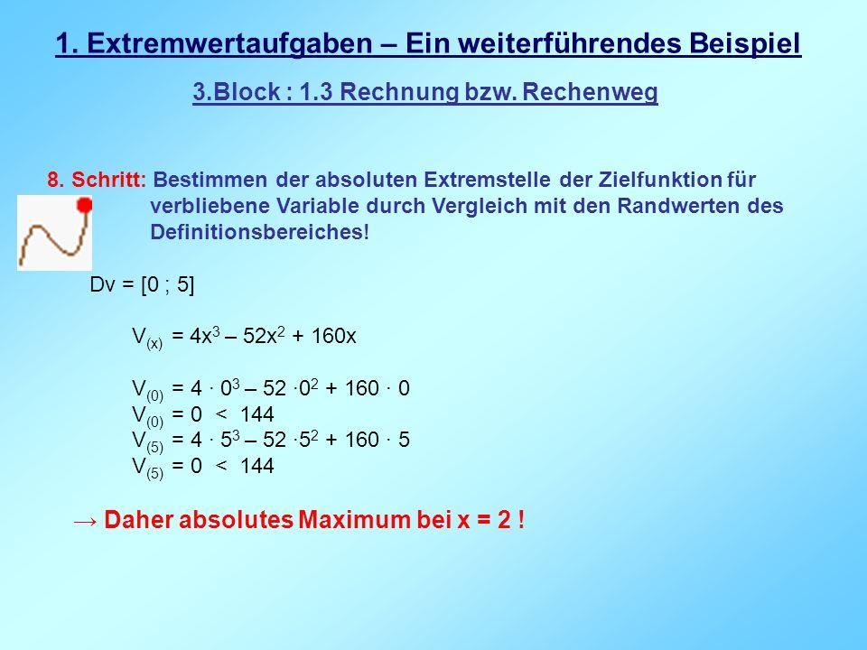 1. Extremwertaufgaben – Ein weiterführendes Beispiel 3.Block : 1.3 Rechnung bzw. Rechenweg 8. Schritt: Bestimmen der absoluten Extremstelle der Zielfu
