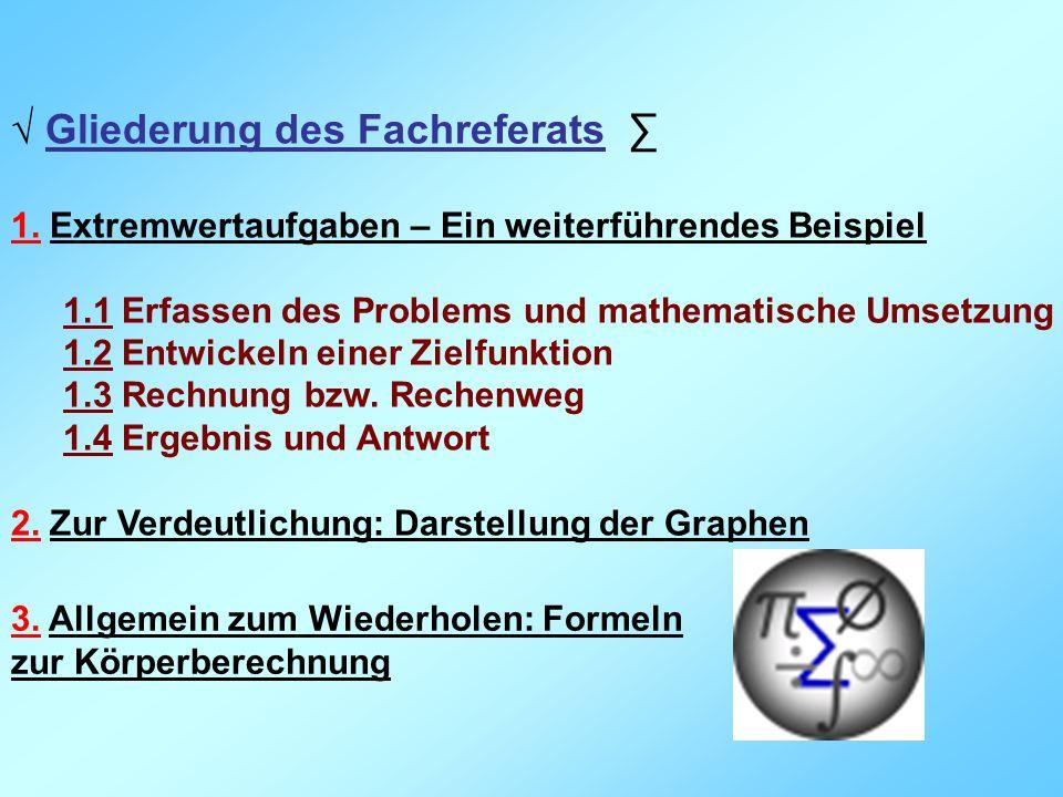 Gliederung des Fachreferats 1. Extremwertaufgaben – Ein weiterführendes Beispiel 1.1 Erfassen des Problems und mathematische Umsetzung 1.2 Entwickeln