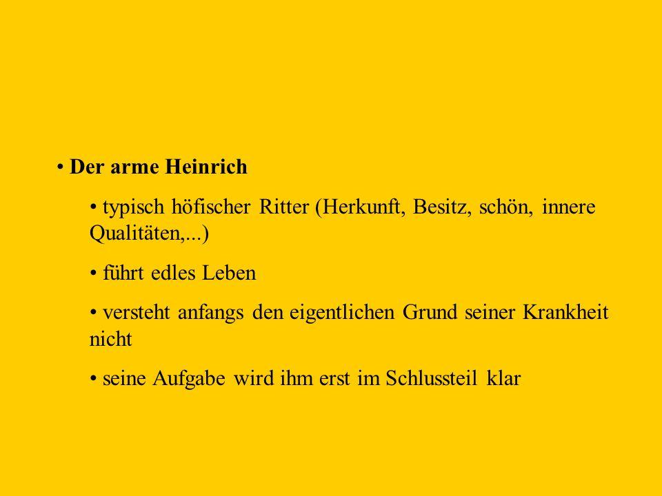 Der arme Heinrich typisch höfischer Ritter (Herkunft, Besitz, schön, innere Qualitäten,...) führt edles Leben versteht anfangs den eigentlichen Grund