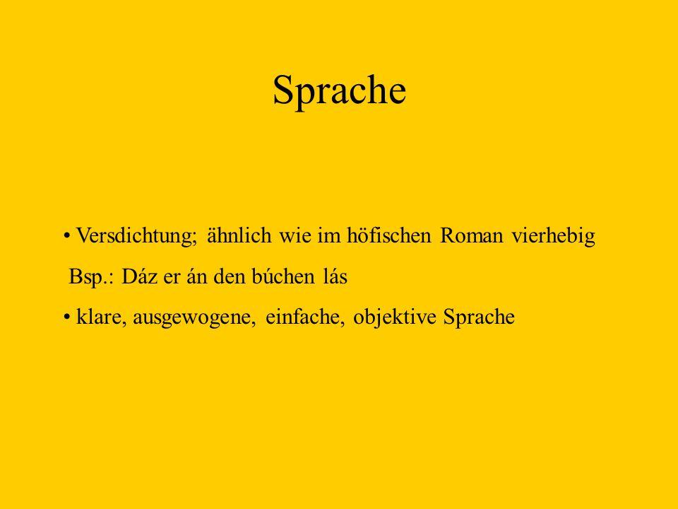 Sprache Versdichtung; ähnlich wie im höfischen Roman vierhebig Bsp.: Dáz er án den búchen lás klare, ausgewogene, einfache, objektive Sprache