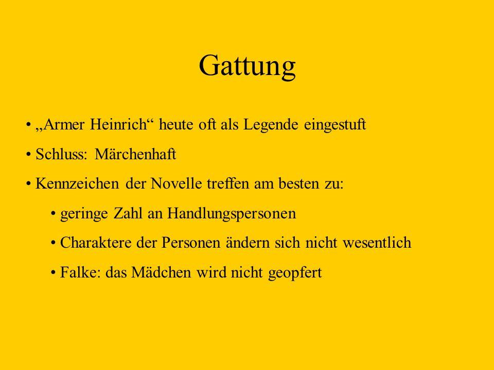 Gattung Armer Heinrich heute oft als Legende eingestuft Schluss: Märchenhaft Kennzeichen der Novelle treffen am besten zu: geringe Zahl an Handlungspe