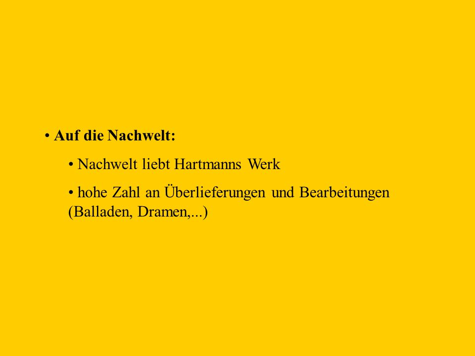Auf die Nachwelt: Nachwelt liebt Hartmanns Werk hohe Zahl an Überlieferungen und Bearbeitungen (Balladen, Dramen,...)