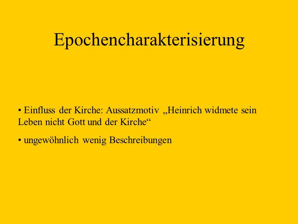 Epochencharakterisierung Einfluss der Kirche: Aussatzmotiv Heinrich widmete sein Leben nicht Gott und der Kirche ungewöhnlich wenig Beschreibungen