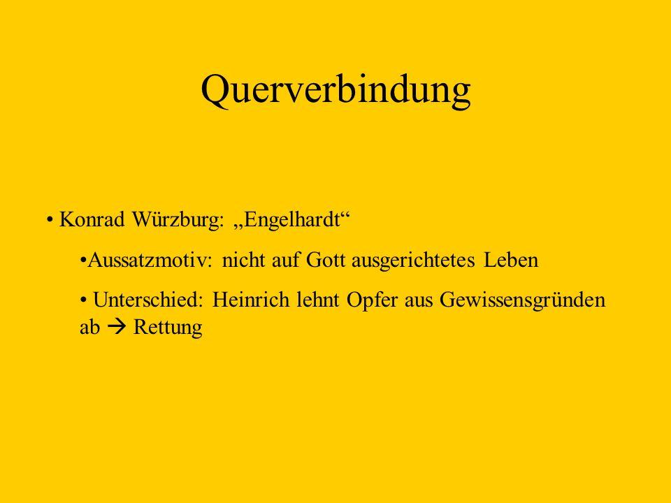 Querverbindung Konrad Würzburg: Engelhardt Aussatzmotiv: nicht auf Gott ausgerichtetes Leben Unterschied: Heinrich lehnt Opfer aus Gewissensgründen ab