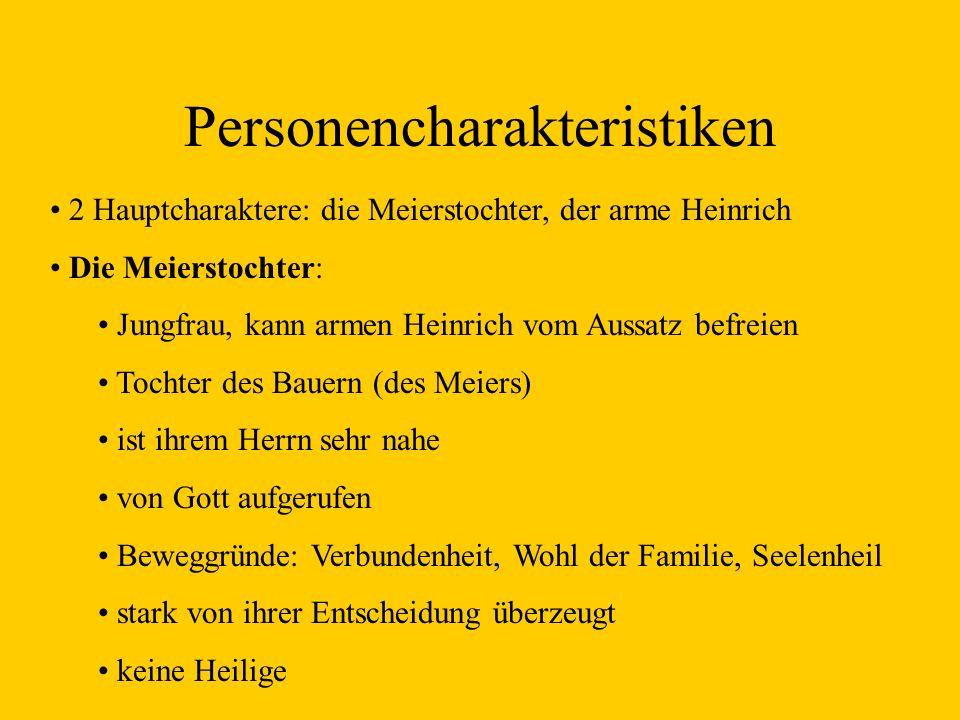 Personencharakteristiken 2 Hauptcharaktere: die Meierstochter, der arme Heinrich Die Meierstochter: Jungfrau, kann armen Heinrich vom Aussatz befreien