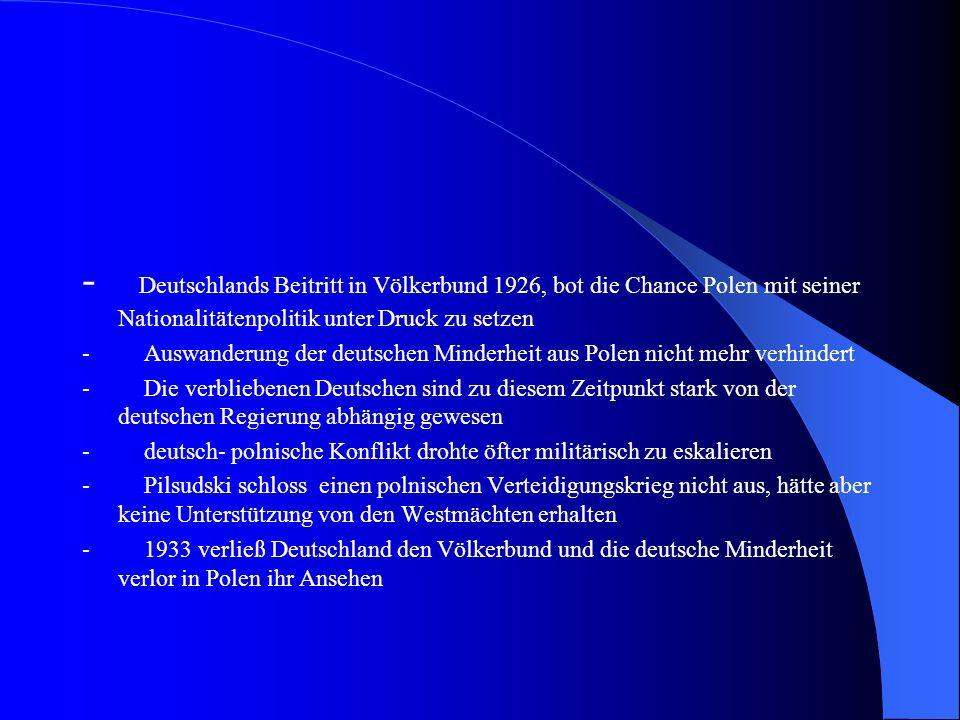 - Deutschlands Beitritt in Völkerbund 1926, bot die Chance Polen mit seiner Nationalitätenpolitik unter Druck zu setzen - Auswanderung der deutschen M