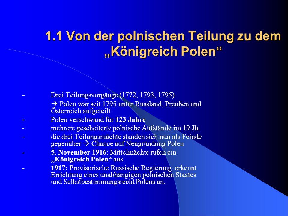 1.1 Von der polnischen Teilung zu dem Königreich Polen - Drei Teilungsvorgänge (1772, 1793, 1795) Polen war seit 1795 unter Russland, Preußen und Öste