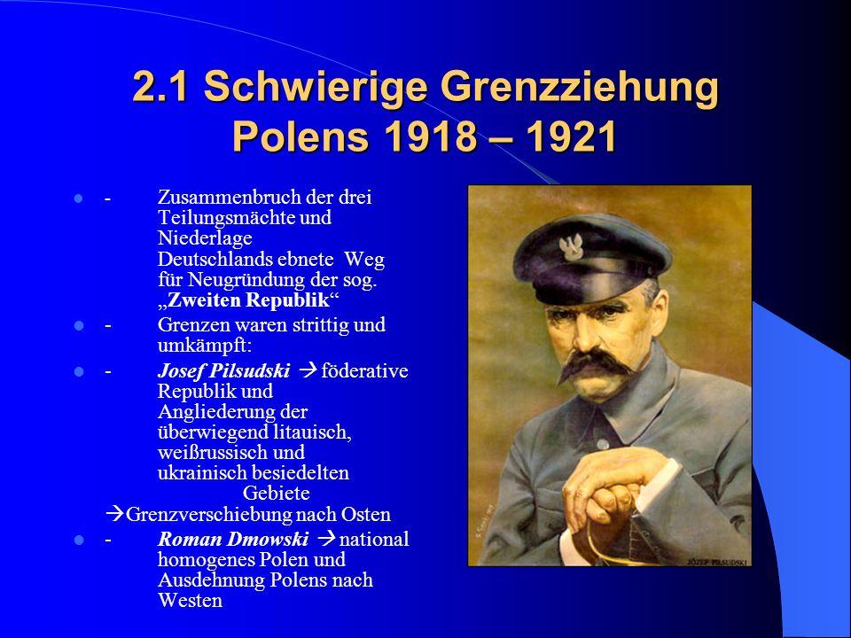 2.1 Schwierige Grenzziehung Polens 1918 – 1921 - Zusammenbruch der drei Teilungsmächte und Niederlage Deutschlands ebnete Weg für Neugründung der sog.