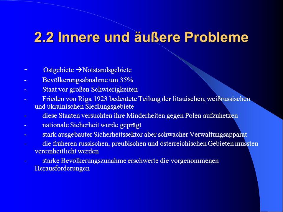 2.2 Innere und äußere Probleme - Ostgebiete Notstandsgebiete - Bevölkerungsabnahme um 35% - Staat vor großen Schwierigkeiten - Frieden von Riga 1923 b
