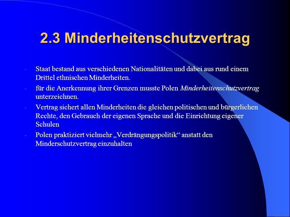 2.3 Minderheitenschutzvertrag - Staat bestand aus verschiedenen Nationalitäten und dabei aus rund einem Drittel ethnischen Minderheiten. - für die Ane