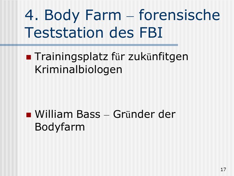 17 4. Body Farm – forensische Teststation des FBI Trainingsplatz f ü r zuk ü nfitgen Kriminalbiologen William Bass – Gr ü nder der Bodyfarm