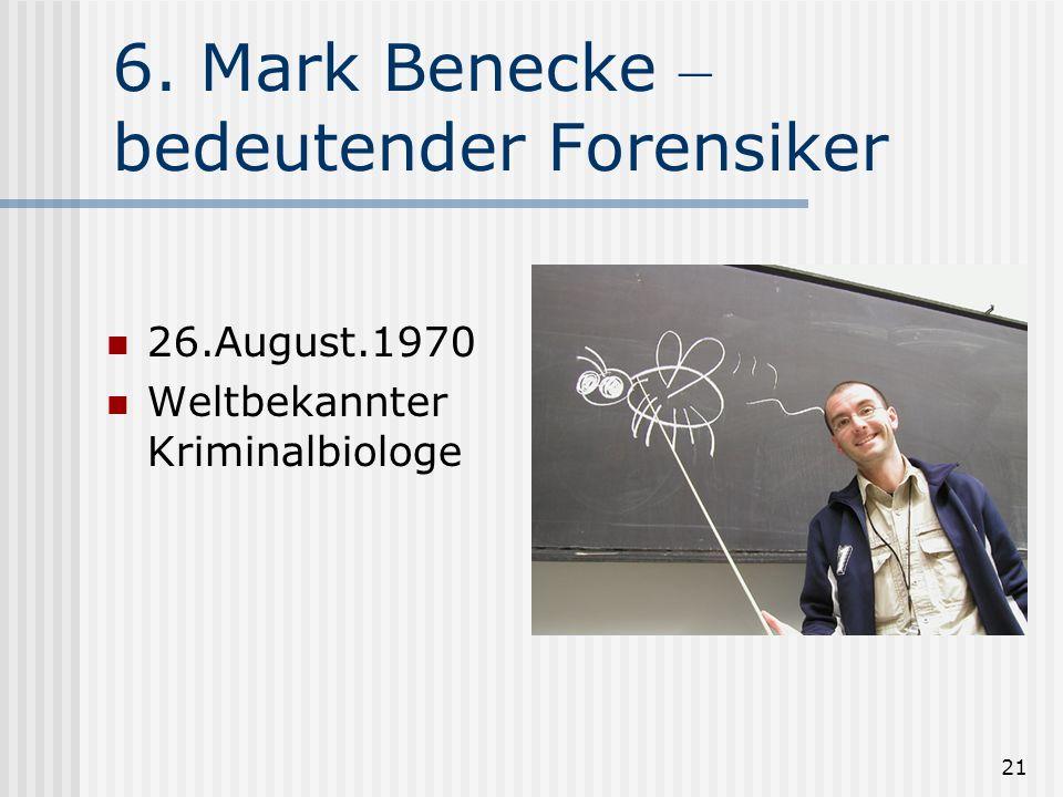 21 6. Mark Benecke – bedeutender Forensiker 26.August.1970 Weltbekannter Kriminalbiologe