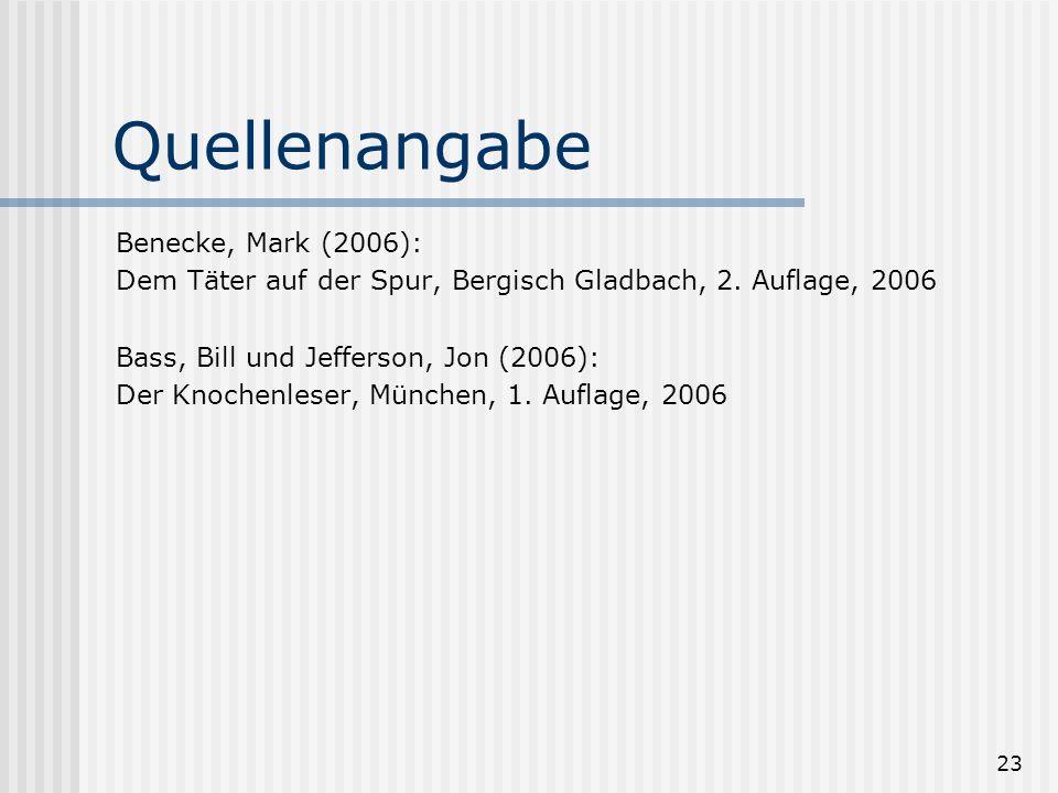 23 Quellenangabe Benecke, Mark (2006): Dem Täter auf der Spur, Bergisch Gladbach, 2. Auflage, 2006 Bass, Bill und Jefferson, Jon (2006): Der Knochenle