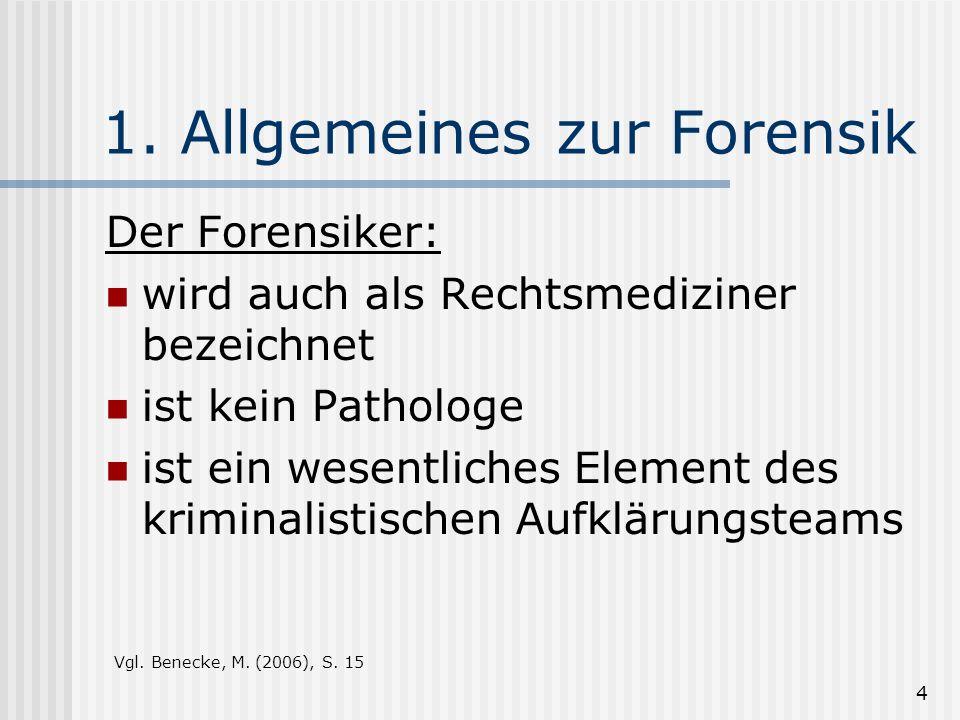 4 1. Allgemeines zur Forensik Der Forensiker: wird auch als Rechtsmediziner bezeichnet ist kein Pathologe ist ein wesentliches Element des kriminalist