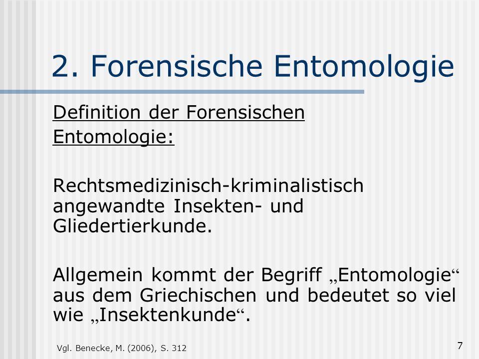 7 2. Forensische Entomologie Definition der Forensischen Entomologie: Rechtsmedizinisch-kriminalistisch angewandte Insekten- und Gliedertierkunde. All