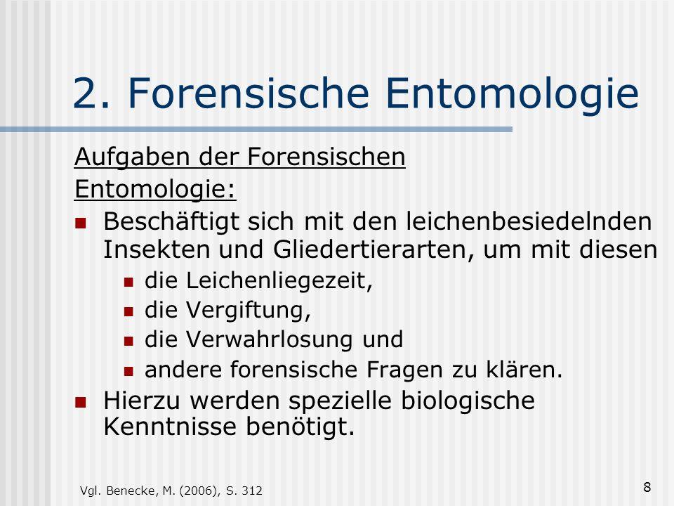 8 2. Forensische Entomologie Aufgaben der Forensischen Entomologie: Beschäftigt sich mit den leichenbesiedelnden Insekten und Gliedertierarten, um mit