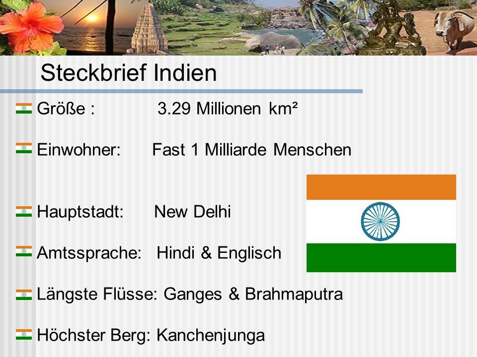 Größe : 3.29 Millionen km² Einwohner: Fast 1 Milliarde Menschen Hauptstadt: New Delhi Amtssprache: Hindi & Englisch Längste Flüsse: Ganges & Brahmaput