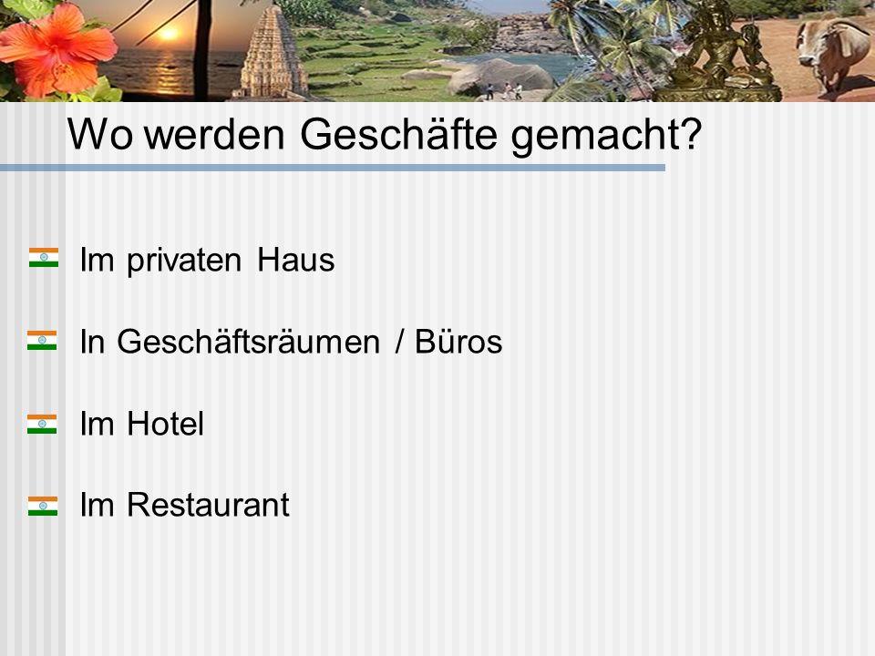 Wo werden Geschäfte gemacht? Im privaten Haus In Geschäftsräumen / Büros Im Hotel Im Restaurant