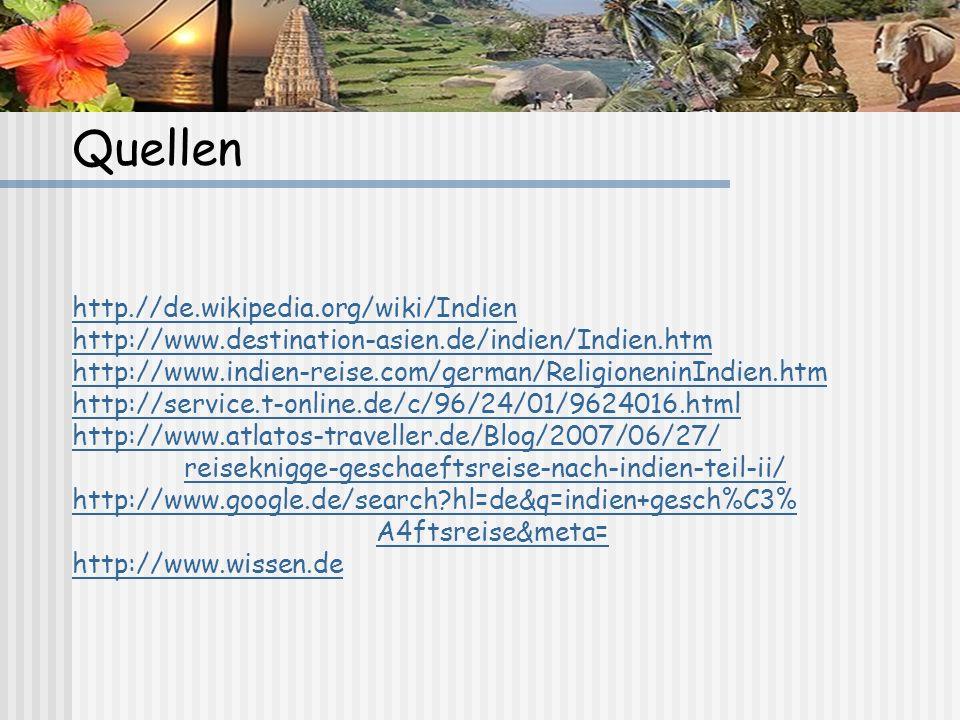 Quellen http.//de.wikipedia.org/wiki/Indien http://www.destination-asien.de/indien/Indien.htm http://www.indien-reise.com/german/ReligioneninIndien.ht