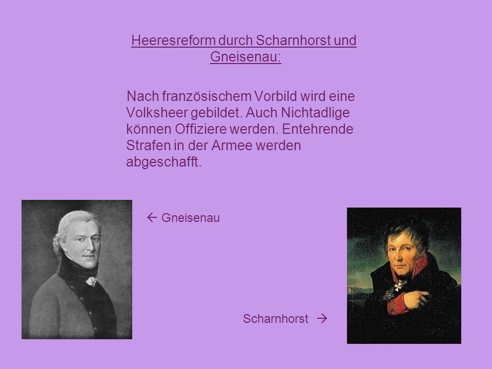 Heeresreform durch Scharnhorst und Gneisenau: Nach französischem Vorbild wird eine Volksheer gebildet. Auch Nichtadlige können Offiziere werden. Enteh