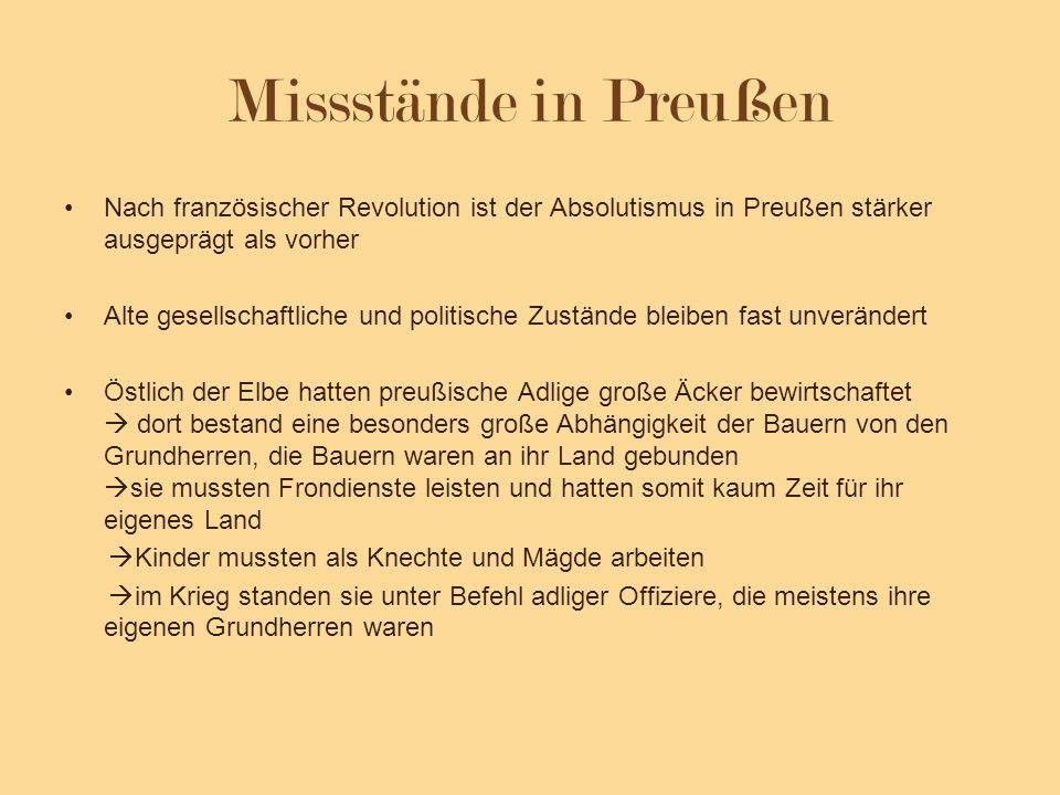 Missstände in Preußen Nach französischer Revolution ist der Absolutismus in Preußen stärker ausgeprägt als vorher Alte gesellschaftliche und politisch