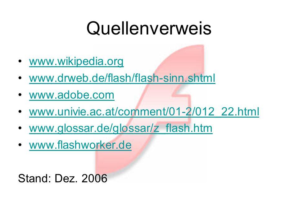 Quellenverweis www.wikipedia.org www.drweb.de/flash/flash-sinn.shtml www.adobe.com www.univie.ac.at/comment/01-2/012_22.html www.glossar.de/glossar/z_flash.htm www.flashworker.de Stand: Dez.
