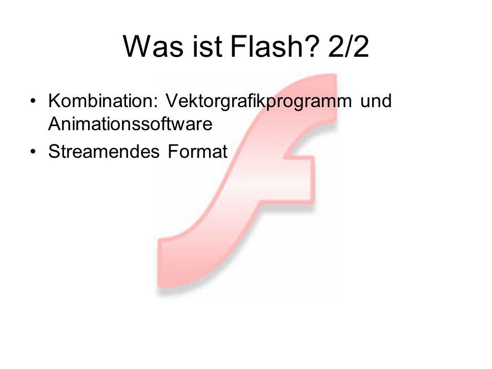 Was ist Flash? 2/2 Kombination: Vektorgrafikprogramm und Animationssoftware Streamendes Format