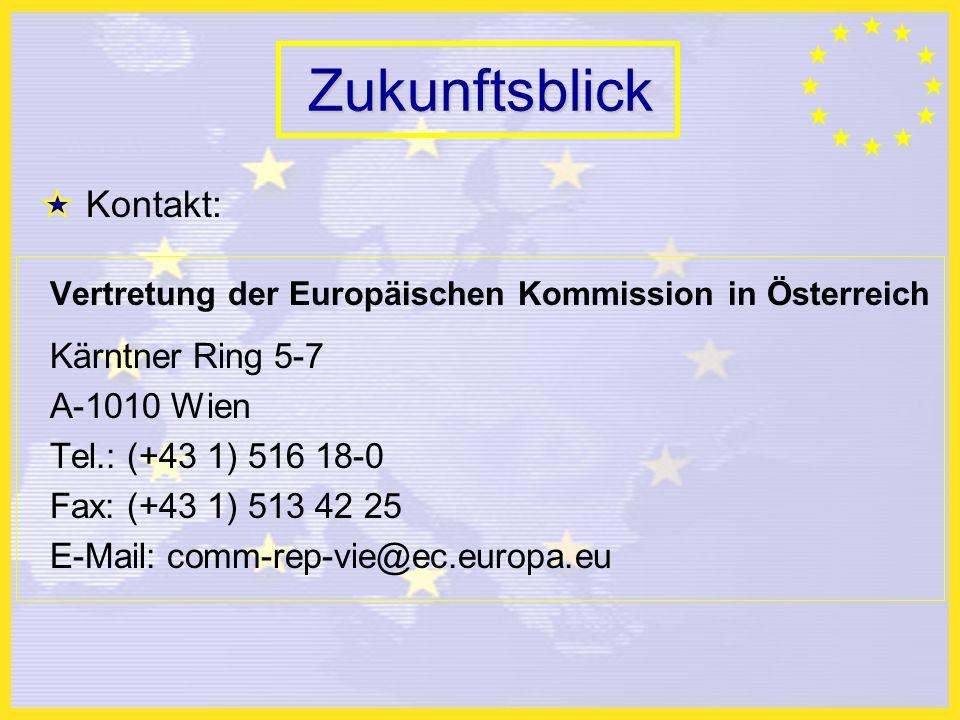 Zukunftsblick Kontakt: Vertretung der Europäischen Kommission in Österreich Kärntner Ring 5-7 A-1010 Wien Tel.: (+43 1) 516 18-0 Fax: (+43 1) 513 42 25 E-Mail: comm-rep-vie@ec.europa.eu