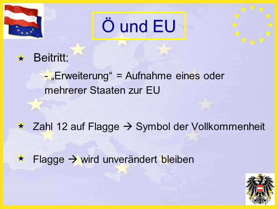 Ö und EU Beitritt: - Erweiterung = Aufnahme eines oder mehrerer Staaten zur EU Zahl 12 auf Flagge Symbol der Vollkommenheit Flagge wird unverändert bleiben