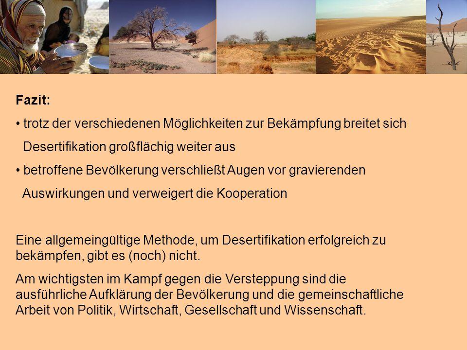 Fazit: trotz der verschiedenen Möglichkeiten zur Bekämpfung breitet sich Desertifikation großflächig weiter aus betroffene Bevölkerung verschließt Aug