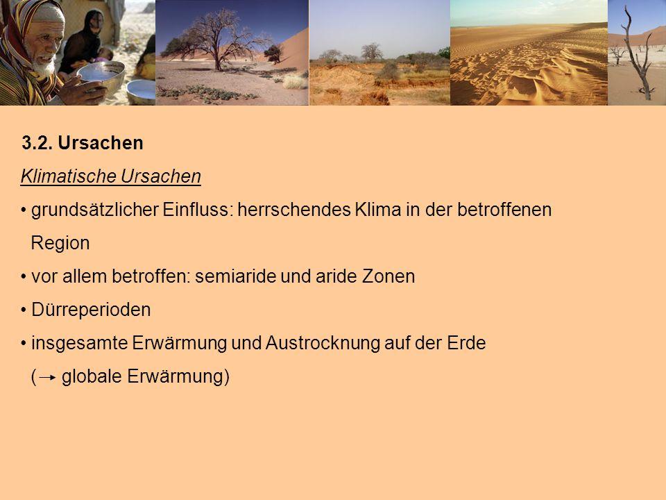 3.2. Ursachen Klimatische Ursachen grundsätzlicher Einfluss: herrschendes Klima in der betroffenen Region vor allem betroffen: semiaride und aride Zon
