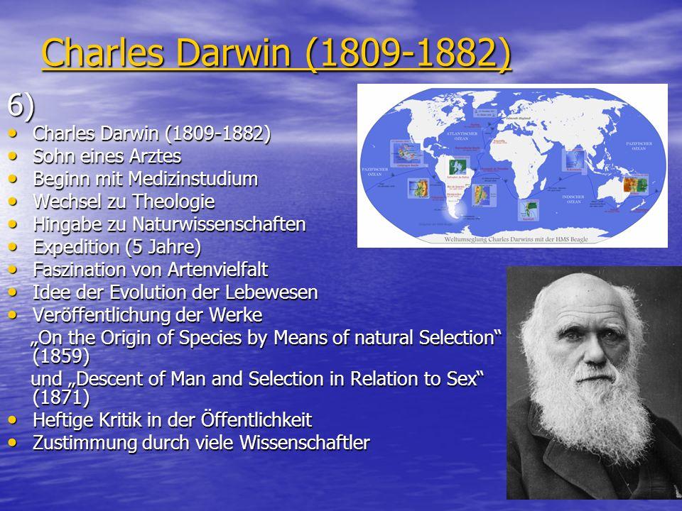 Charles Darwin (1809-1882) 6) Charles Darwin (1809-1882) Charles Darwin (1809-1882) Sohn eines Arztes Sohn eines Arztes Beginn mit Medizinstudium Begi