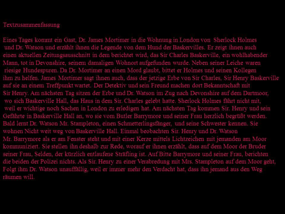Textzusammenfassung Eines Tages kommt ein Gast, Dr. James Mortimer in die Wohnung in London von Sherlock Holmes und Dr. Watson und erzählt ihnen die L