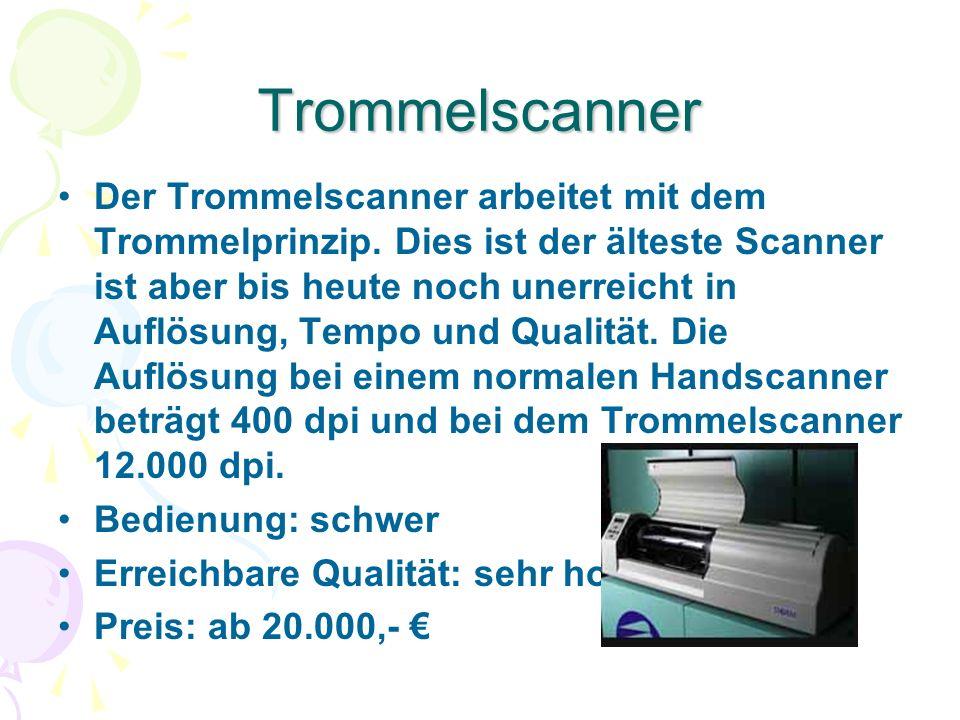 Trommelscanner Der Trommelscanner arbeitet mit dem Trommelprinzip. Dies ist der älteste Scanner ist aber bis heute noch unerreicht in Auflösung, Tempo