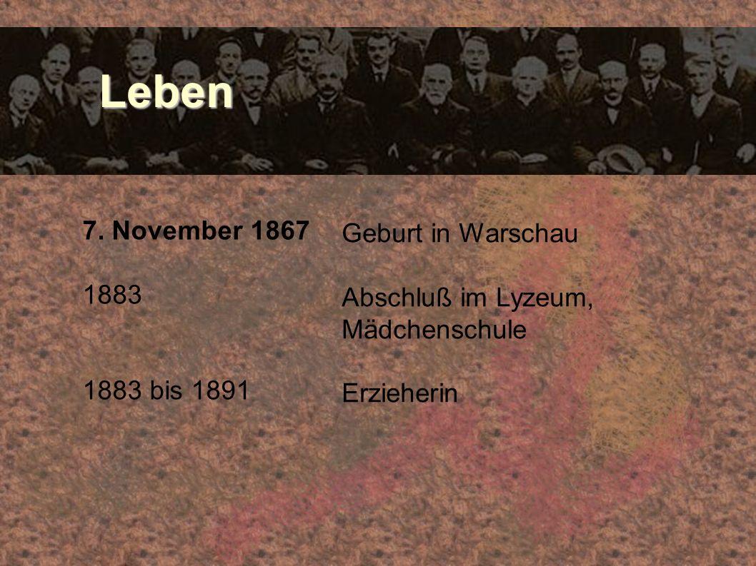 Leben Leben 7. November 1867 1883 1883 bis 1891 Geburt in Warschau Abschluß im Lyzeum, Mädchenschule Erzieherin