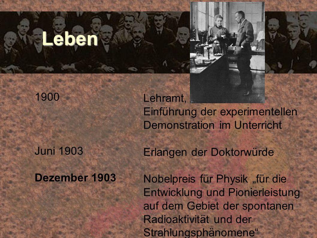 Leben Leben 1900 Juni 1903 Dezember 1903 Lehramt, Einführung der experimentellen Demonstration im Unterricht Erlangen der Doktorwürde Nobelpreis für P