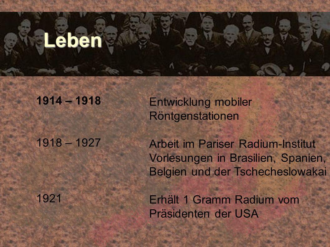 Leben Leben 1914 – 1918 1918 – 1927 1921 Entwicklung mobiler Röntgenstationen Arbeit im Pariser Radium-Institut Vorlesungen in Brasilien, Spanien, Bel