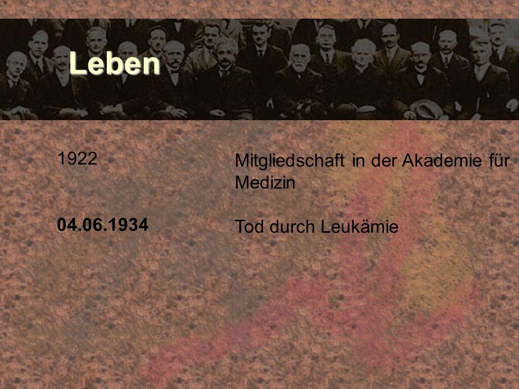 Leben Leben 1922 04.06.1934 Mitgliedschaft in der Akademie für Medizin Tod durch Leukämie