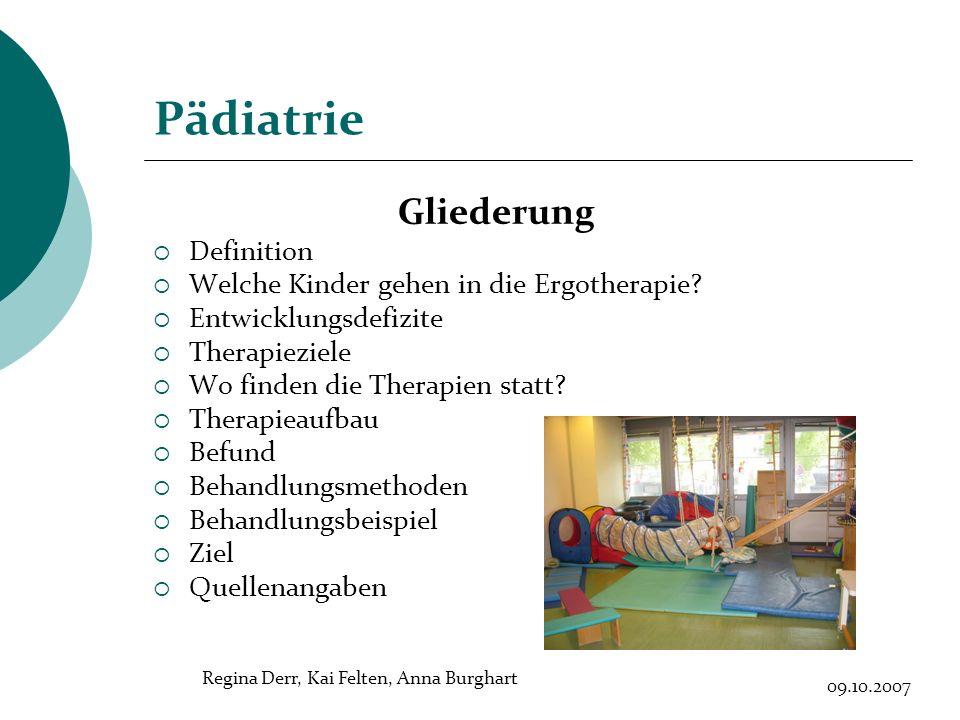 Pädiatrie Gliederung Definition Welche Kinder gehen in die Ergotherapie? Entwicklungsdefizite Therapieziele Wo finden die Therapien statt? Therapieauf