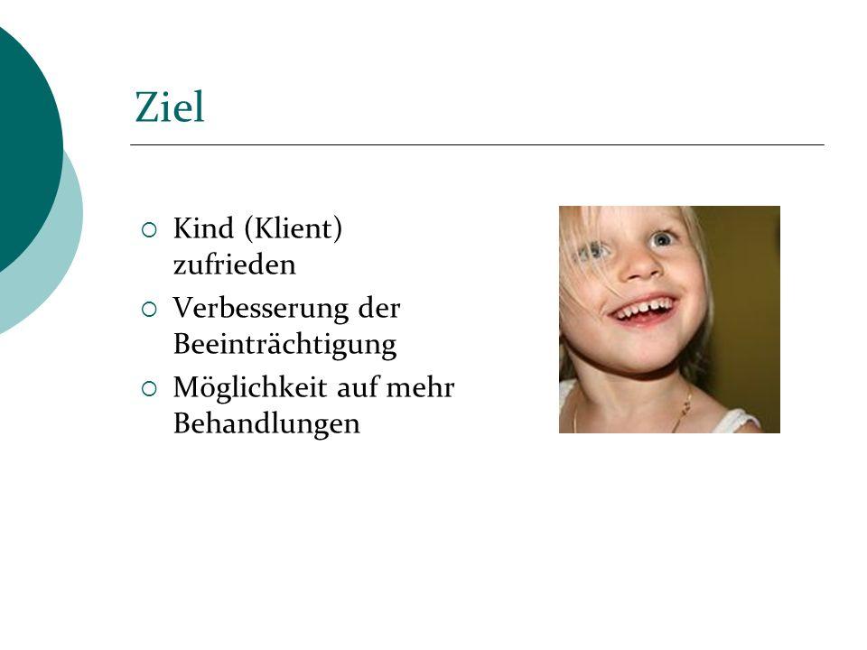 Ziel Kind (Klient) zufrieden Verbesserung der Beeinträchtigung Möglichkeit auf mehr Behandlungen