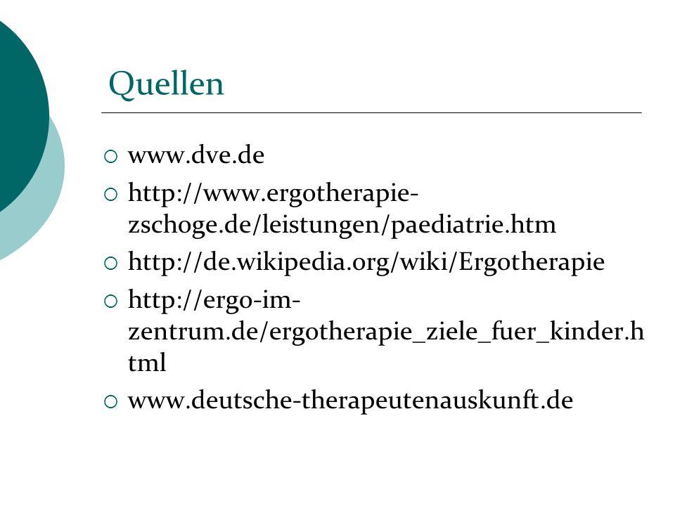 Quellen www.dve.de http://www.ergotherapie- zschoge.de/leistungen/paediatrie.htm http://de.wikipedia.org/wiki/Ergotherapie http://ergo-im- zentrum.de/