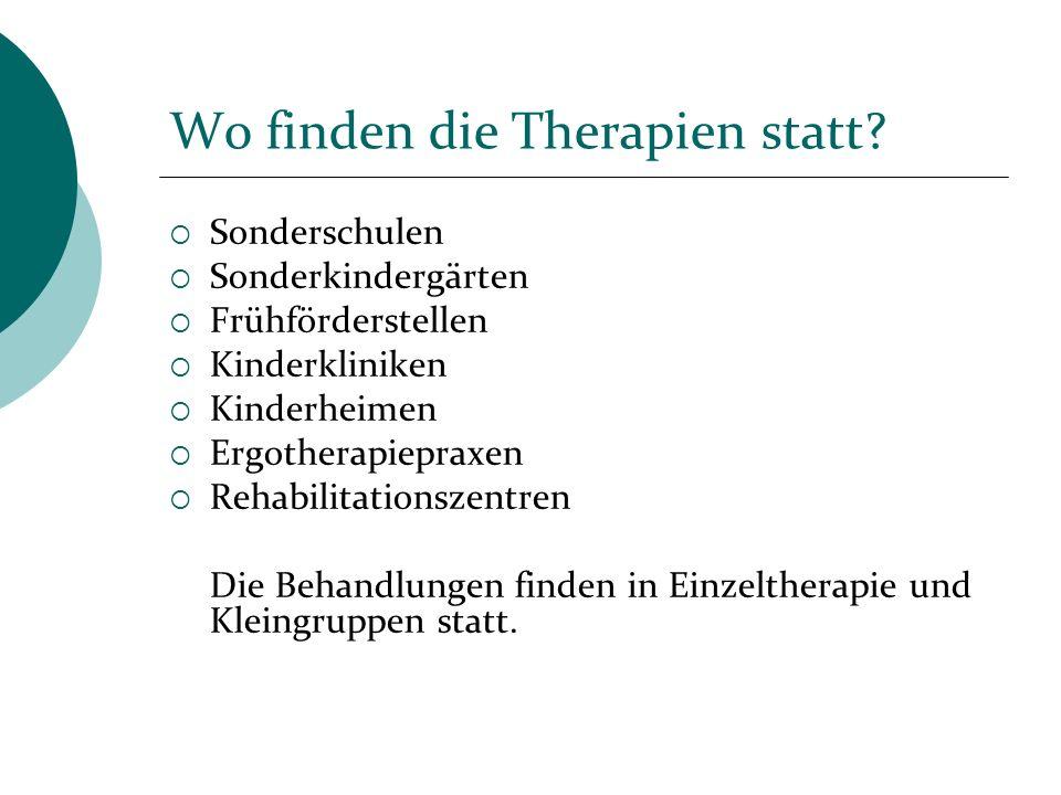 Wo finden die Therapien statt? Sonderschulen Sonderkindergärten Frühförderstellen Kinderkliniken Kinderheimen Ergotherapiepraxen Rehabilitationszentre