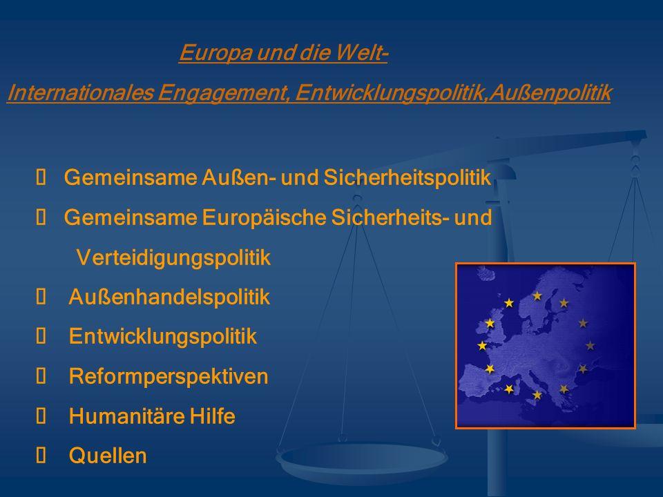 Europa und die Welt- Internationales Engagement, Entwicklungspolitik,Außenpolitik Gemeinsame Außen- und Sicherheitspolitik Gemeinsame Europäische Sich